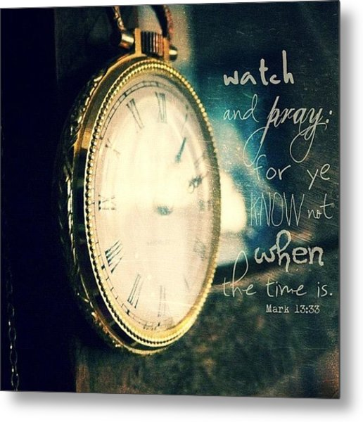 ...watch And Pray: For Ye Know Not Metal Print
