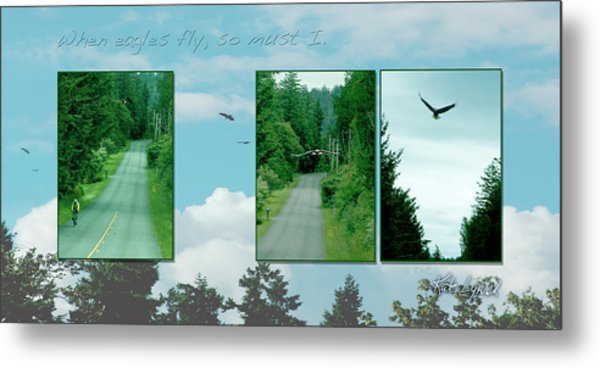 When Eagles Fly So Must I Metal Print