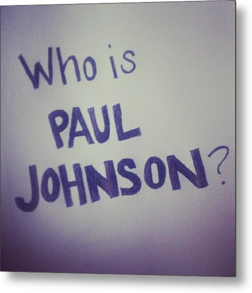 Who Is Paul Johnson? #ronpaul Metal Print