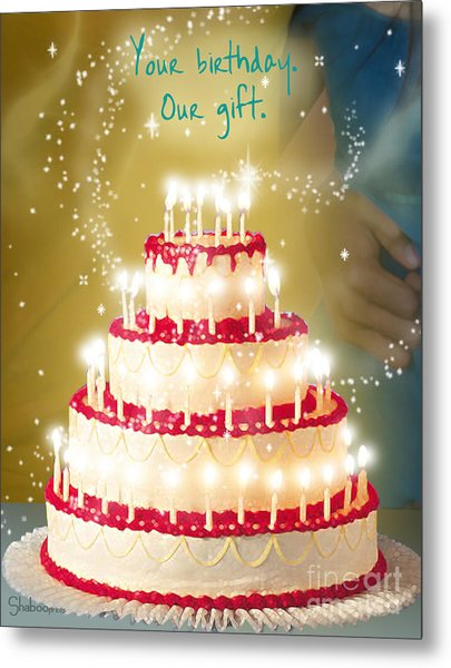 Your Birthday Is Our Gift Metal Print