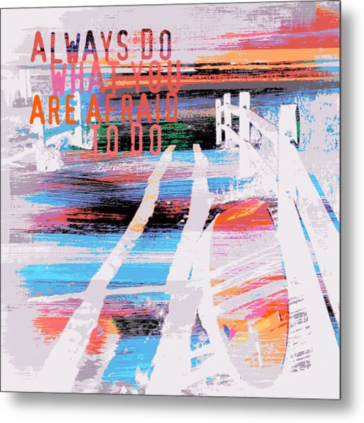 Always Do What You Are Afraid To Do Metal Print