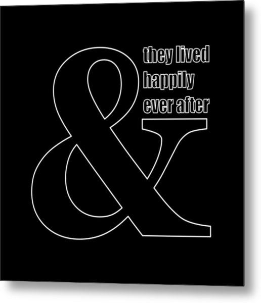 And They Lived Happily Ever After Metal Print