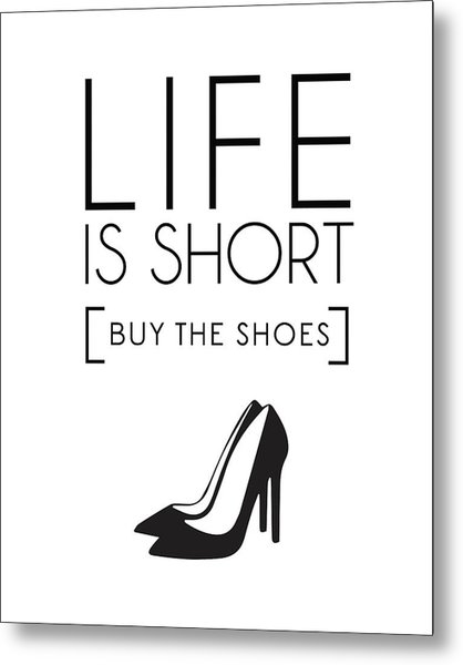 Life Is Short , Buy The Shoes Metal Print