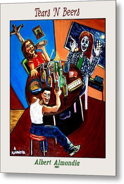 Tears 'n Beers Metal Print by Albert Almondia