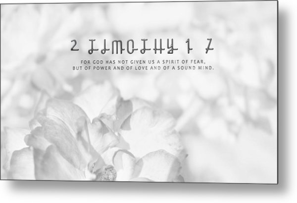 2 Timothy 1-7 For God Has Not Given Us A Spirit Of Fear Metal Print