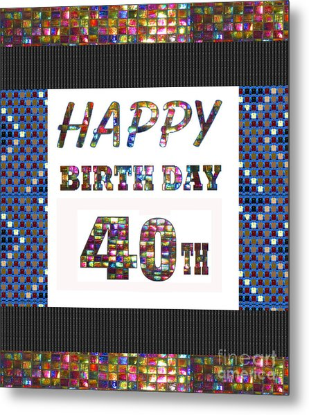 40th Happy Birthday Greeting Cards Pillows Curtains Phone Cases Tote By Navinjoshi Fineartamerica Metal Print