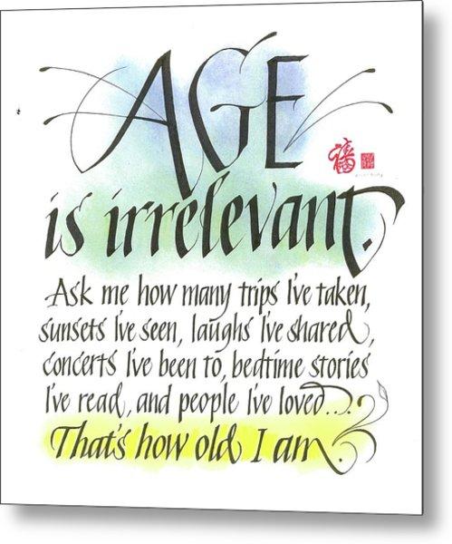 Age Is Irrelevant Metal Print