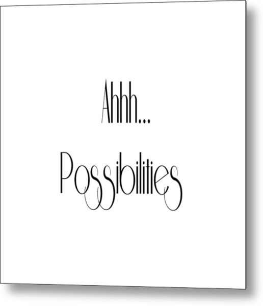 Ahh... Possibilities Metal Print