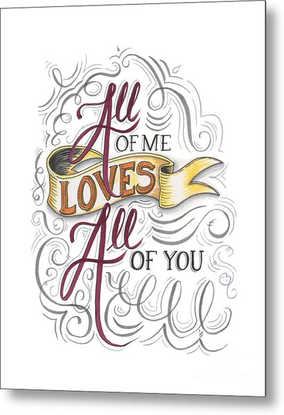 All Of Me Loves All Of You Metal Print