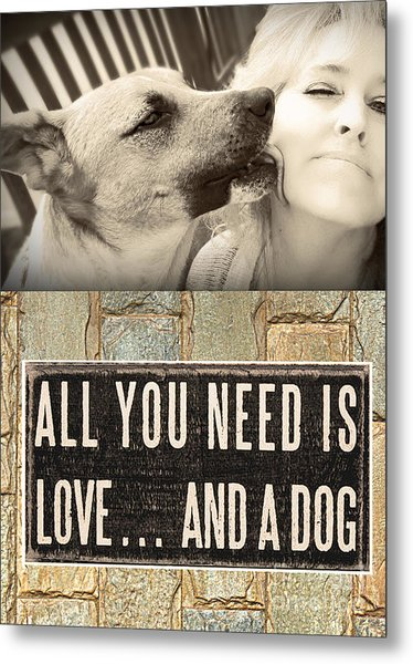 All You Need Is A Dog Metal Print