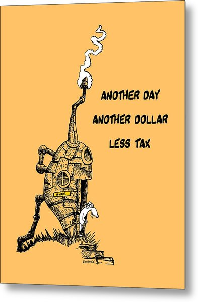 Another Day, Another Dollar, Less Tax Metal Print