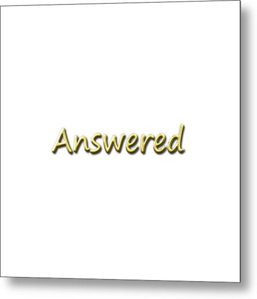 Answered Metal Print