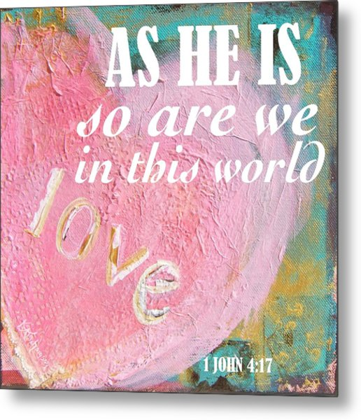 As He Is So Are We Heart Metal Print