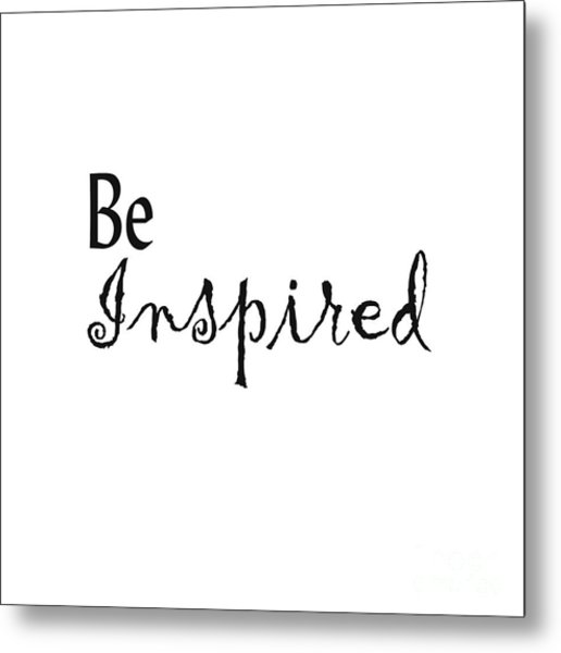 Be Inspired Metal Print