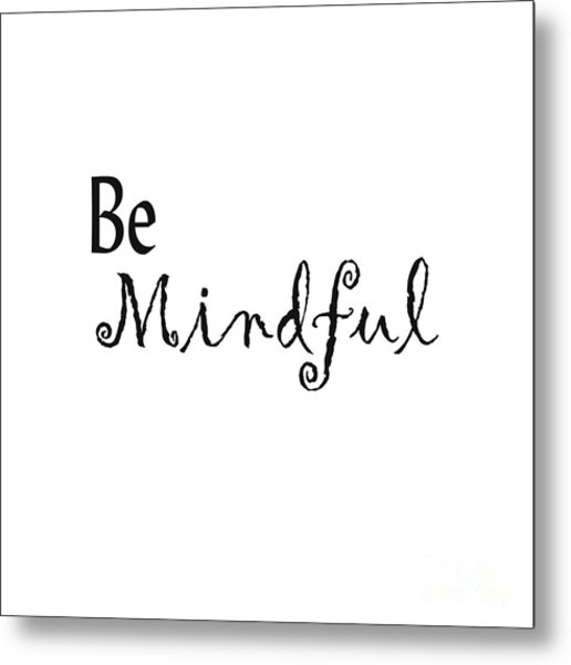 Be Mindful Metal Print