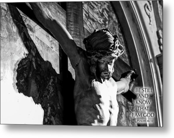 Be Still And Know That I Am God  Psalms 46 10 Metal Print