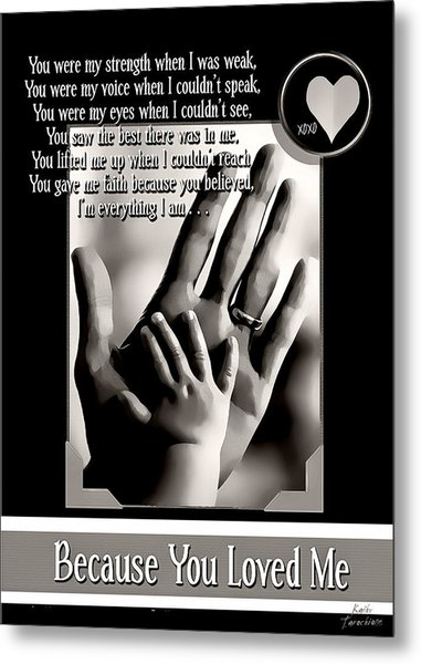 Because You Loved Me Metal Print by Kathy Tarochione