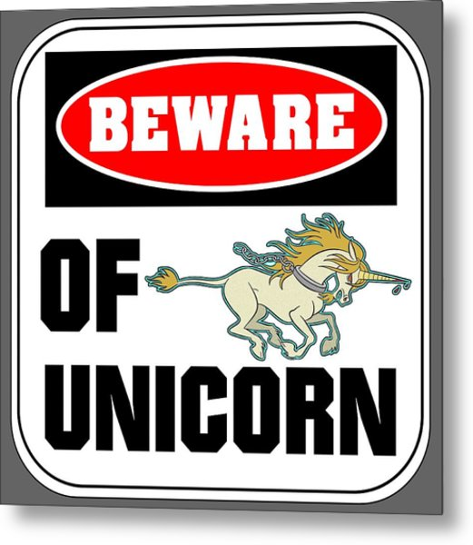 Beware Of Unicorn Metal Print