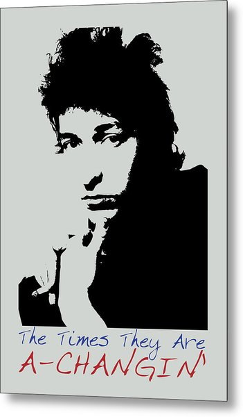Bob Dylan Poster Print Quote - The Times They Are A Changin Metal Print