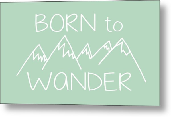 Born To Wander Metal Print