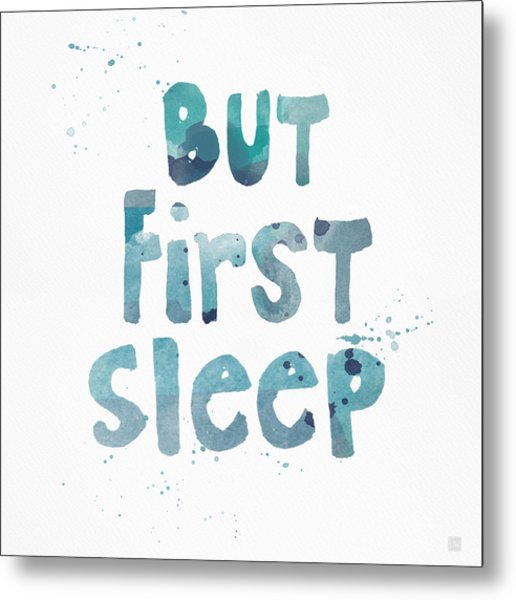 But First Sleep Metal Print