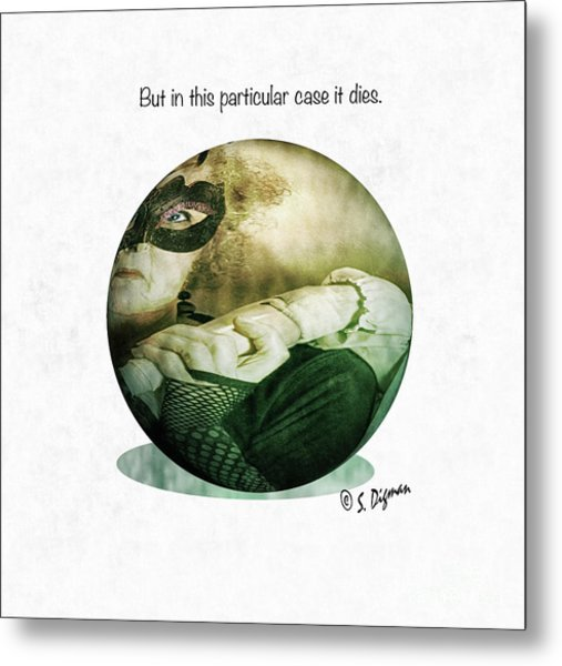 But In This Particular Case It Dies  Metal Print by Steven Digman