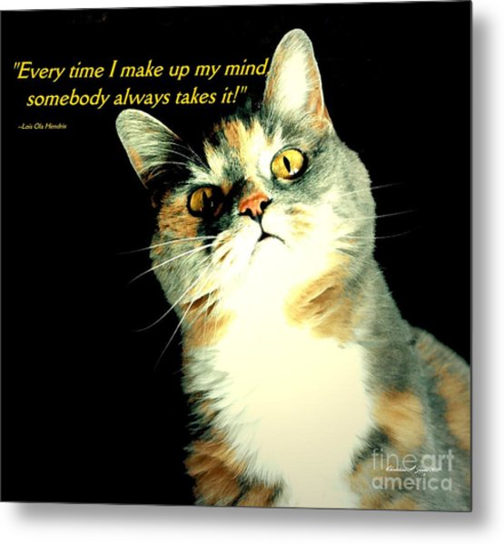 Calico Kitty - Paintograph With Losing-mind Quotation Metal Print by Christine S Zipps