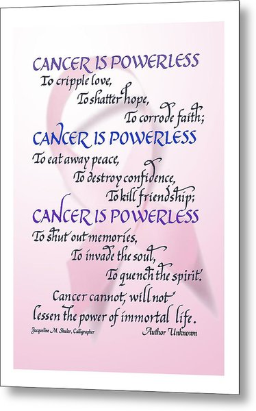 Cancer Is Powerless Metal Print
