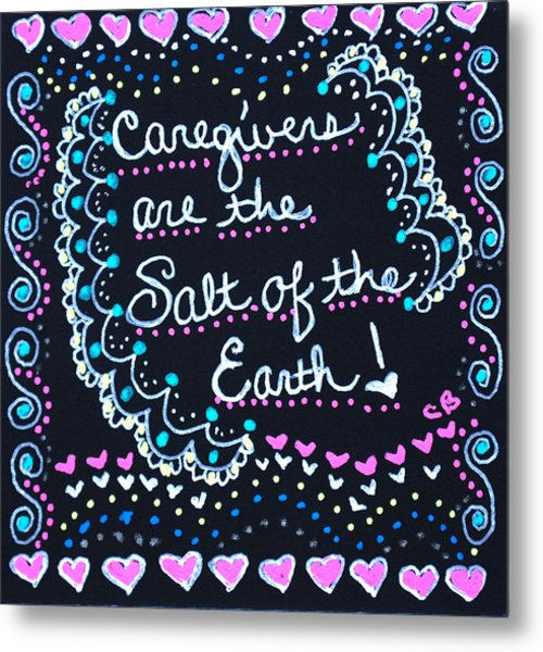 Caregivers Are The Salt Of The Earth Metal Print