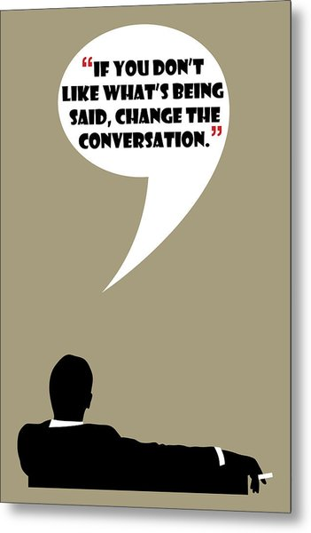 Change The Conversation - Mad Men Poster Don Draper Quote Metal Print
