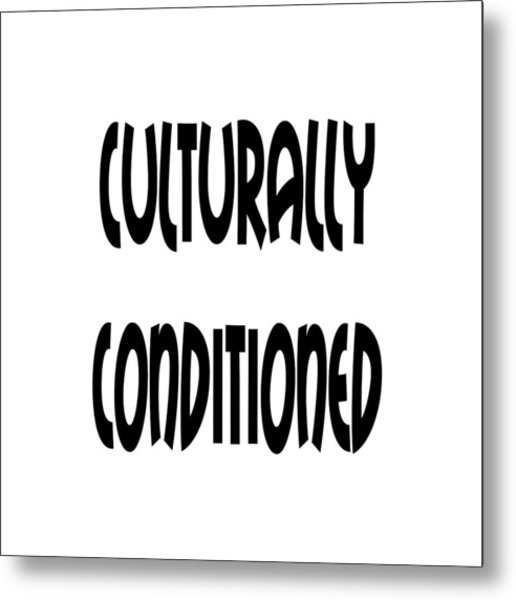 Culturally Condition - Conscious Mindful Quotes Metal Print