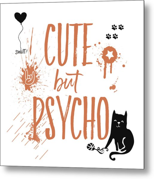 Cute But Psycho Cat Metal Print