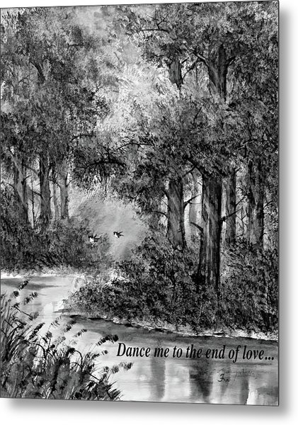 Dance Me To The End Of Love Bw Metal Print