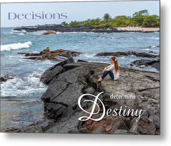 Decisions Determine Destiny Metal Print