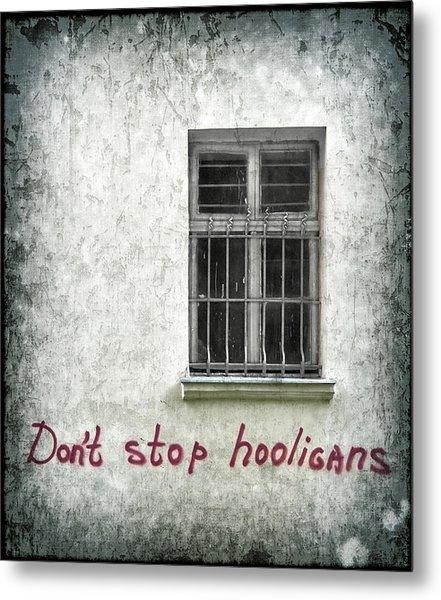 Don't Stop Hooligans Metal Print
