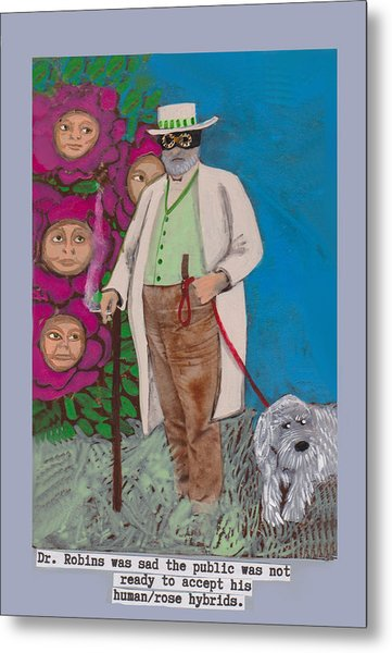 Dr. Robins And The Human/rose Hybrids Metal Print