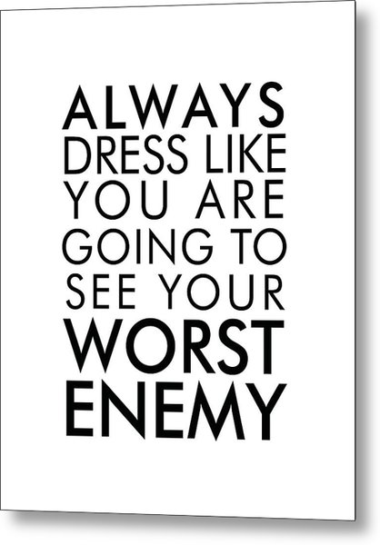 Dress Like You're Going To See Your Worst Enemy Metal Print