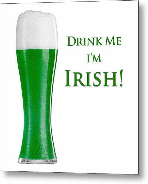 Drink Me I'm Irish Metal Print