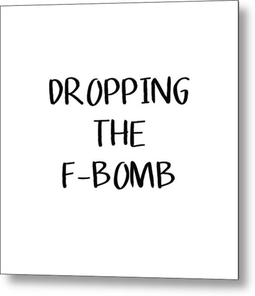 Dropping The F Bomb- Art By Linda Woods Metal Print