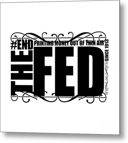#endthefed Metal Print