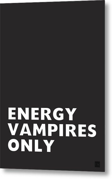 Energy Vampires Only- Art By Linda Woods Metal Print