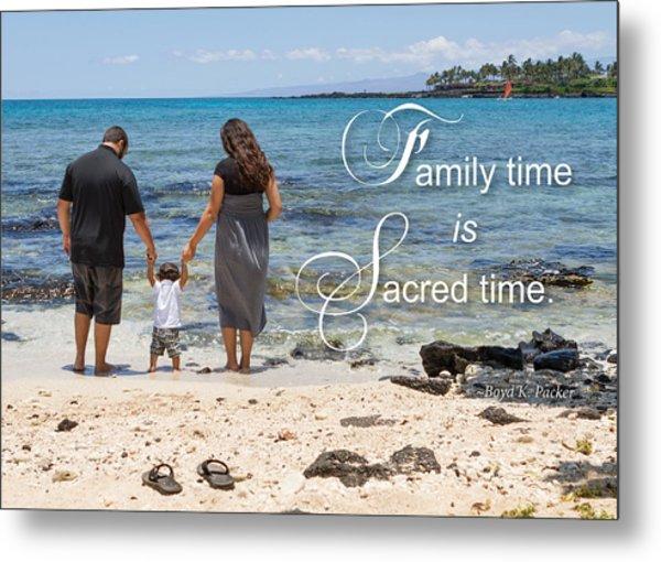 Family Time Is Sacred Time Metal Print