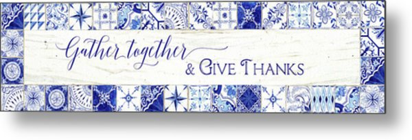 Farmhouse Blue And White Tile 7 - Gather Together Give Thanks Metal Print