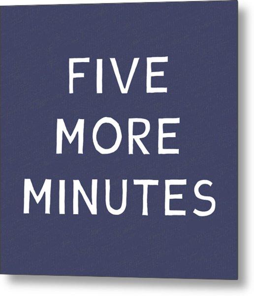 Five More Minutes Navy- Art By Linda Woods Metal Print