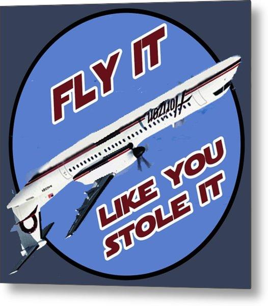 Fly It Like You Stole It Metal Print