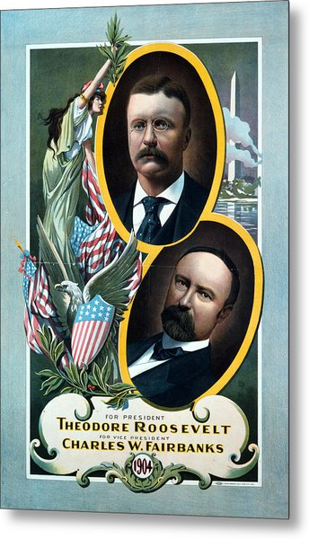 For President - Theodore Roosevelt And For Vice President - Charles W Fairbanks Metal Print