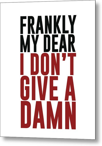 Frankly My Dear, I Don't Give A Damn Metal Print