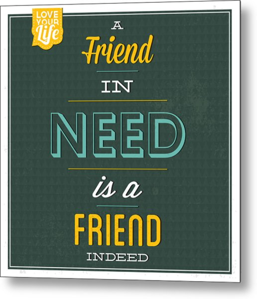 Friend Indeed Metal Print