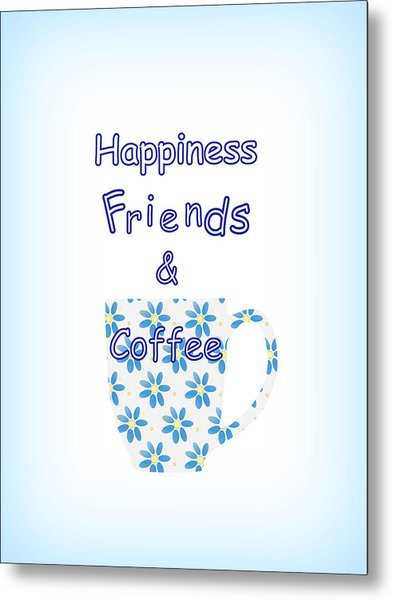 Friends And Coffee  - Kitchen Typography Metal Print
