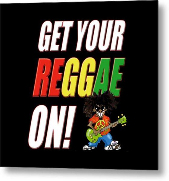 Get Your Reggae On Metal Print